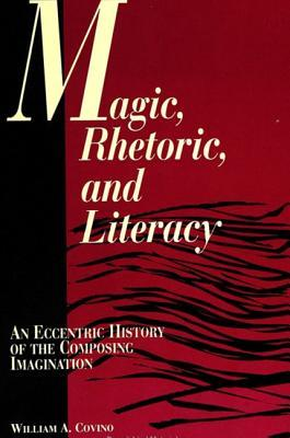 Magic Rhetoric Literacy by William A. Covino