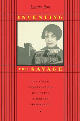 Inventing the Savage: The Social Construction of Native American Criminality