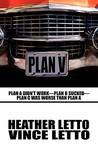 Plan V: Plan a Didn't Work - Plan B Sucked - Plan C Was Worse Than Plan a