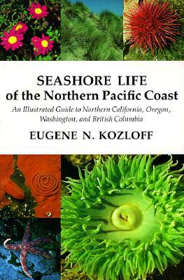 Seashore Life Of The Northern Pacific Coast An Illustrated Guide To Northern California Oregon Washington