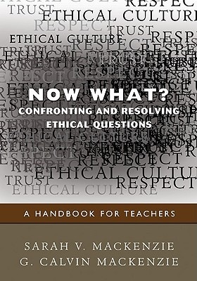 now-what-confronting-and-resolving-ethical-questions-a-handbook-for-teachers
