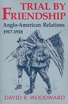 Trial by Friendship: Anglo-American Relations, 1917-1918