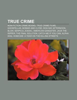 True Crime: Non-Fiction Crime Books, True Crime Films, Goodfellas, Bonnie and Clyde, Dog Day Afternoon, Blow, Serpico, Zodiac