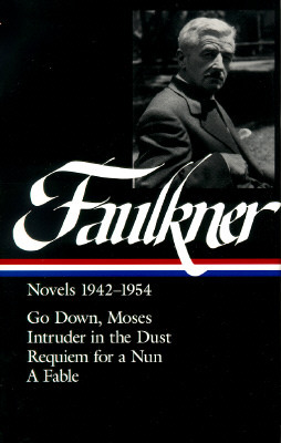 Novels 1942–1954: Go Down, Moses / Intruder in the Dust / Requiem for a Nun / A Fable
