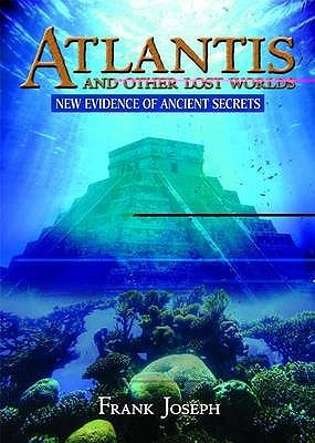 Atlantis and Other Lost Worlds: New Evidence of Ancient Secrets. Frank Joseph