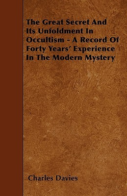 the-great-secret-and-its-unfoldment-in-occultism-a-record-of-forty-years-experience-in-the-modern-mystery