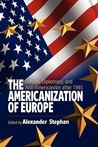 The Americanization of Europe: Culture, Diplomacy, and Anti-Americanism After 1945