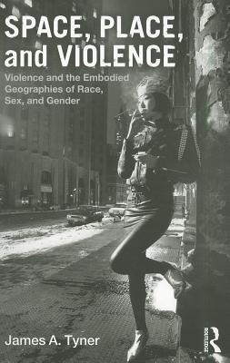 Space, Place, and Violence: Violence and the Embodied Geographies of Race, Sex and Gender