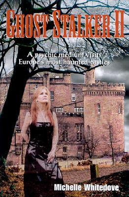 Ghost Stalker Two: A Psychic Medium Visits Europe's Most Haunted Castles