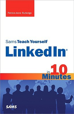Sams Teach Yourself LinkedIn in 10 Minutes [With Access Code] by Patrice-Anne Rutledge