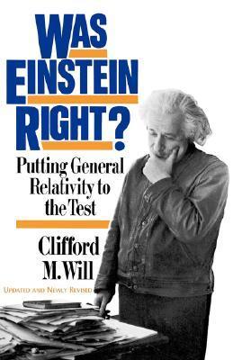 Was Einstein Right? Putting General Relativity to the Test