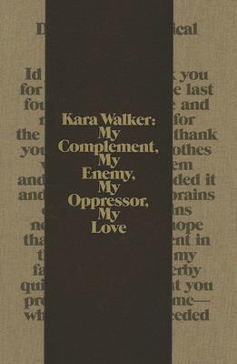 Kara Walker: My Complement, My Enemy, My Oppressor, My Love