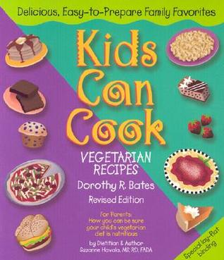 Kids Can Cook: Vegetarian Recipes Kitchen-Tested by Kids for Kids by ...