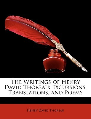 The Writings of Henry David Thoreau: Excursions, Translations, and Poems