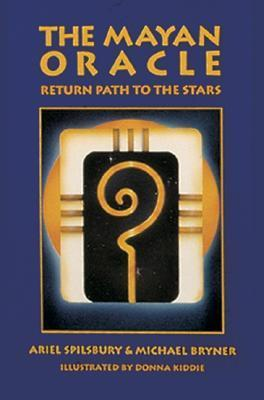 The Mayan Oracle: Return Path to the Stars (Book, 44 Cards, 20 Mayan Star Glyphs, 13 Numbers,and 11 Lenses of Mystery)
