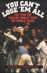 You Can't Lose 'em All: The Year the Phillies Finally Won the World Series