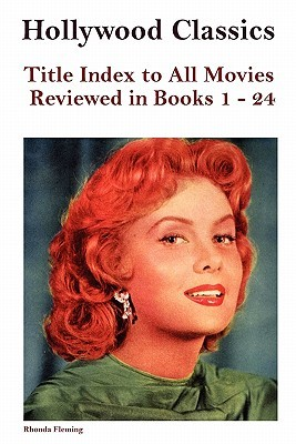 Hollywood Classics: Title Index to All Movies Reviewed in Books 1-24