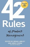 """42 Rules of Product Management: Learn the Rules of Product Management from Leading Experts """"From"""" Around the World"""