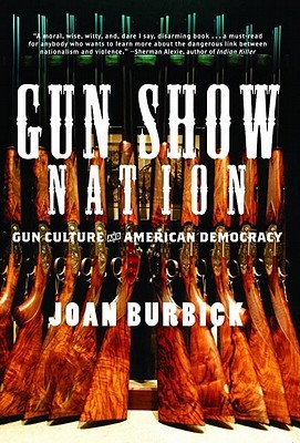 Gun Show Nation: Gun Culture And American Democracy