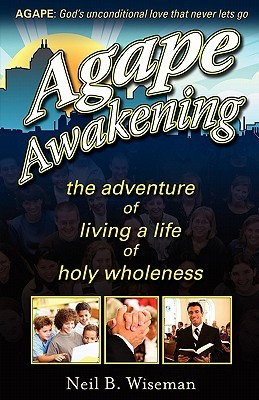 Agape Awakening: The Adventure of Living a Life of Holy Wholeness