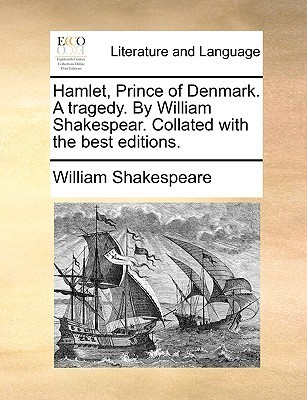 Hamlet, Prince of Denmark. a Tragedy. Collated with the Best Editions