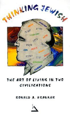 Thinking Jewish: The Art Of Living In Two Civilizations