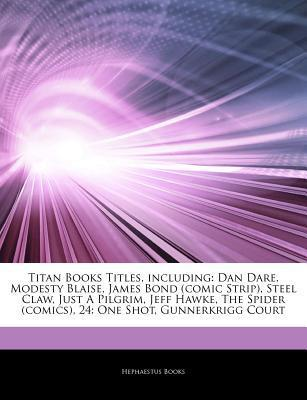 Articles on Titan Books Titles, Including: Dan Dare, Modesty Blaise, James Bond (Comic Strip), Steel Claw, Just a Pilgrim, Jeff Hawke, the Spider (Comics), 24: One Shot, Gunnerkrigg Court