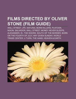 Films Directed by Oliver Stone (Film Guide): Wall Street, JFK, Natural Born Killers, Platoon, Nixon, Salvador, Wall Street: Money Never Sleeps