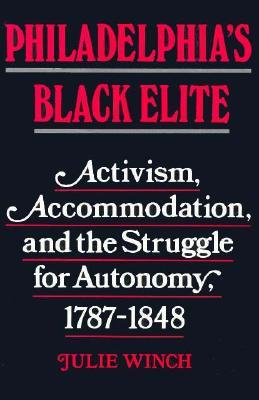 Philadelphia's Black Elite: Activism, Accommodation, and the Struggle for Autonomy, 1787-1848