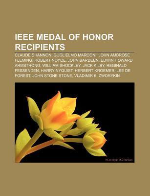 IEEE Medal of Honor Recipients: Claude Shannon, Guglielmo Marconi, John Ambrose Fleming, Robert Noyce, John Bardeen, Edwin Howard Armstrong