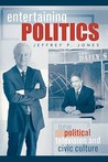 Entertaining Politics: New Political Television and Civic Culture