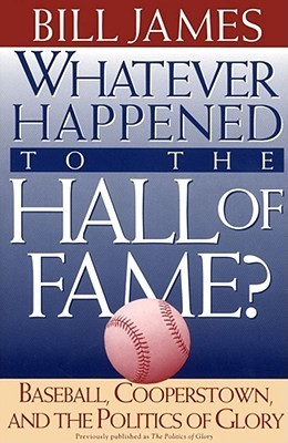 Whatever Happened to the Hall of Fame by Bill James
