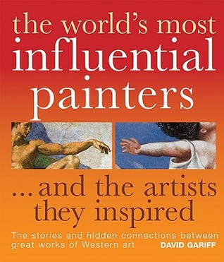 The World's Most Influential Painters...and the Artists They Inspired: The Stories and Hidden Connections Between Great Works of Western Art