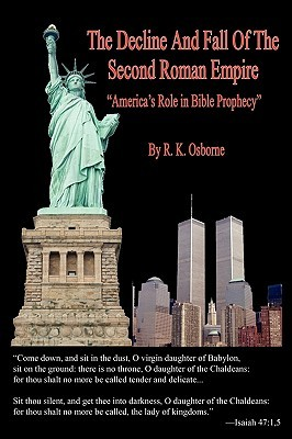 The Decline and Fall of the Second Roman Empire - America's Role in Bible Prophecy