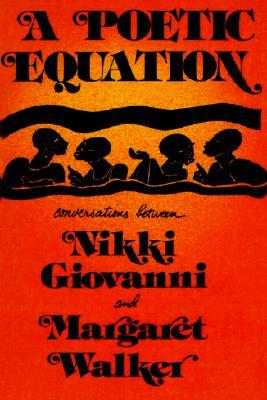 A Poetic Equation: Coversations Between Nikki Giovanni and Margaret Walker
