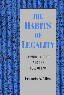 The Habits of Legality: Criminal Justice and the Rule of the Law