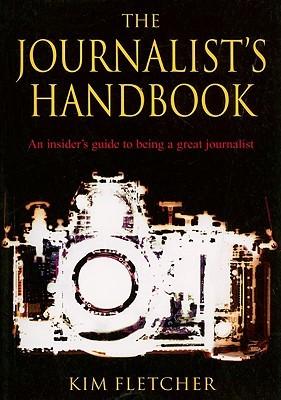 The Journalist's Handbook: An Insider's Guide to Being a Great Journalist