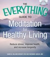 The Everything Guide to Meditation for Healthy Living: Reduce Stress, Improve Health, and Increase Longevity