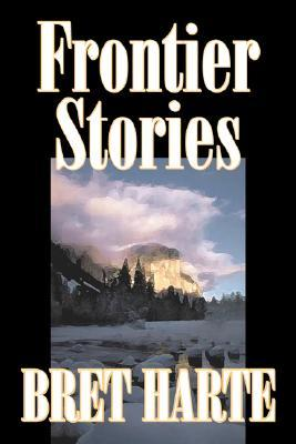 Frontier Stories by Bret Harte, Fiction, Classics, Westerns, Historical
