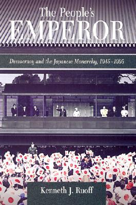The People's Emperor: Democracy and the Japanese Monarchy, 1945-1995