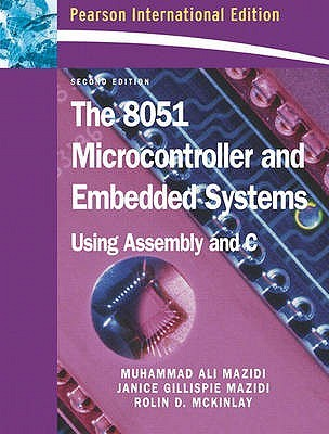 The 8051 Microcontroller And Embedded Systems: Using Assembly And C