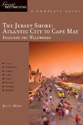 The Jersey Shore; Atlantic City to Cape May: Great Destinations: A Complete Guide: Including the Wildwoods (Great Destinations)