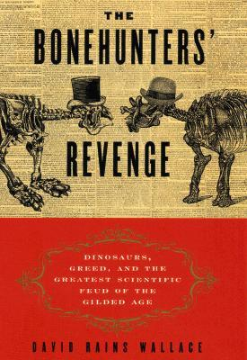 the-bonehunters-revenge-dinosaurs-greed-and-the-greatest-scientific-feud-of-the-gilded-age