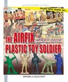 The Airfix Plastic Toy Soldier: HO/OO scale Miniature Figures from 1958-2008 (Figures and Toys)