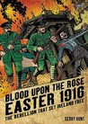 Blood Upon the Rose - Easter 1916