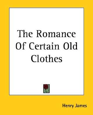The Romance of Certain Old Clothes