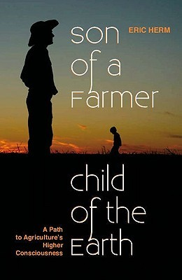 Son of a Farmer, Child of the Earth: A Path to Agriculture's Higher Consciousness
