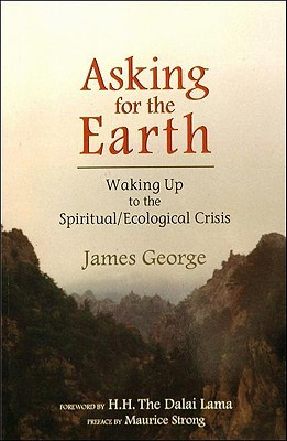 Asking for the Earth: Waking Up to the Spiritual/Ecological Crisis
