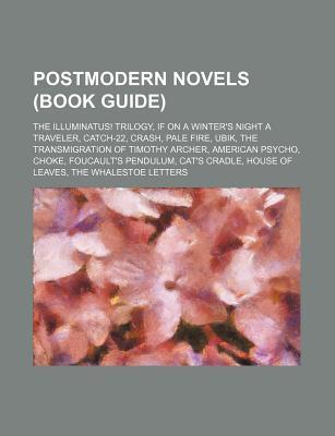 Postmodern Novels (Book Guide): The Illuminatus! Trilogy, If on a Winter's Night a Traveler, Catch-22, Crash, Pale Fire, Ubik