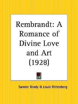 Rembrandt: A Romance of Divine Love and Art